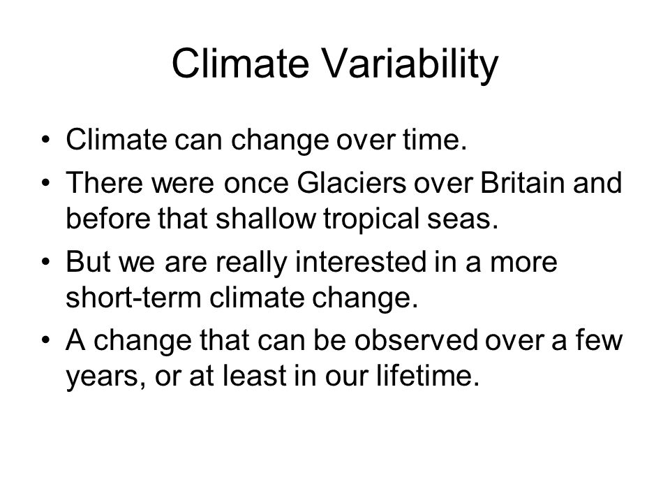 Climate Variability Climate can change over time.