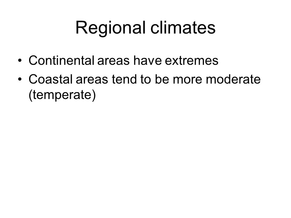 Regional climates Continental areas have extremes