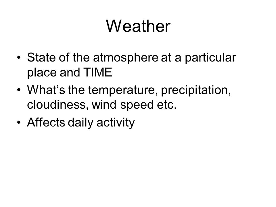 Weather State of the atmosphere at a particular place and TIME