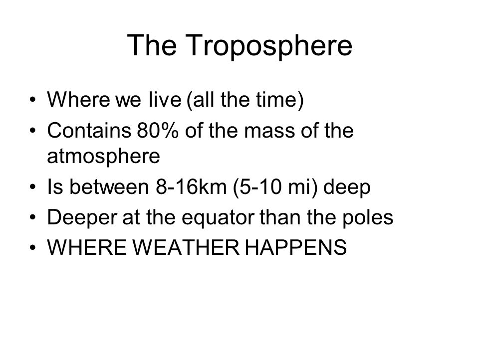 The Troposphere Where we live (all the time)