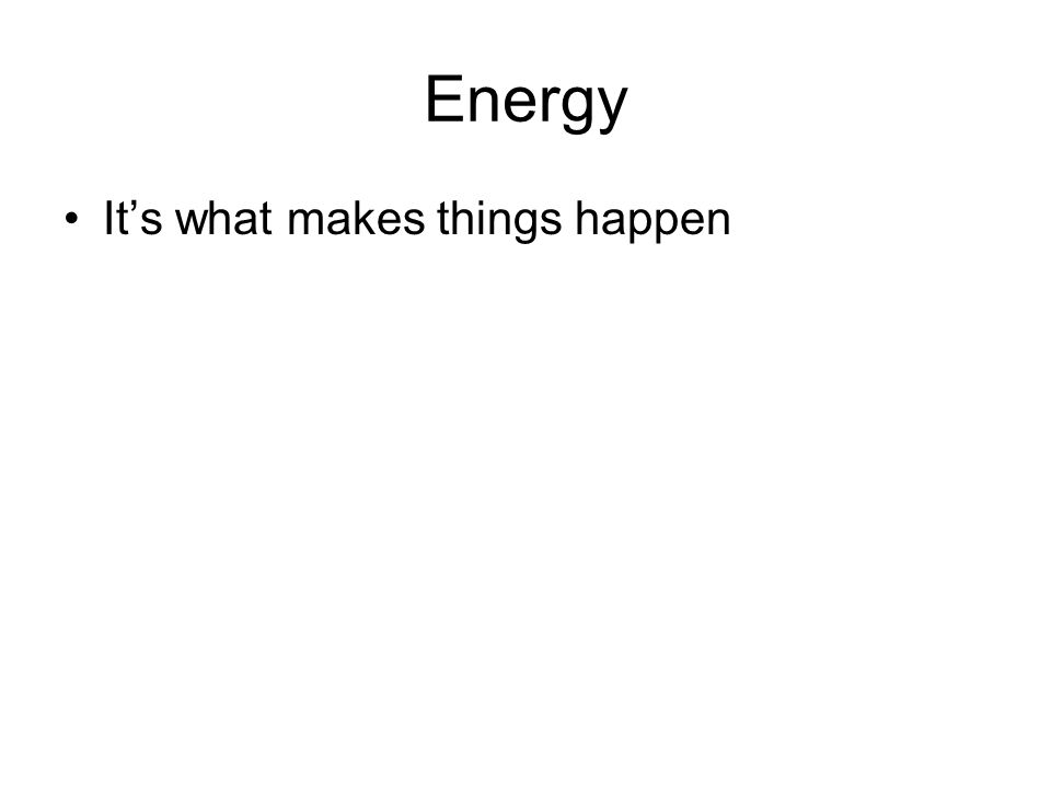 Energy It's what makes things happen