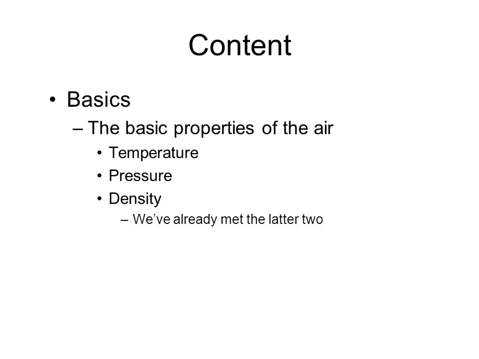 Content Basics The basic properties of the air Temperature Pressure