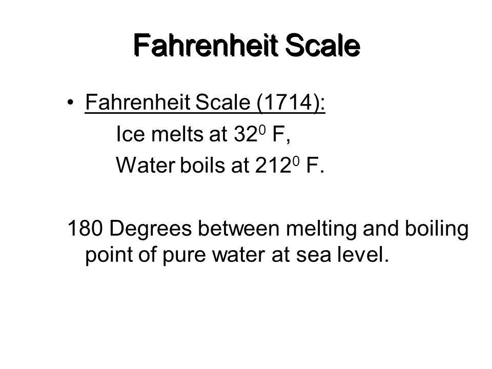 Fahrenheit Scale Fahrenheit Scale (1714): Ice melts at 320 F,