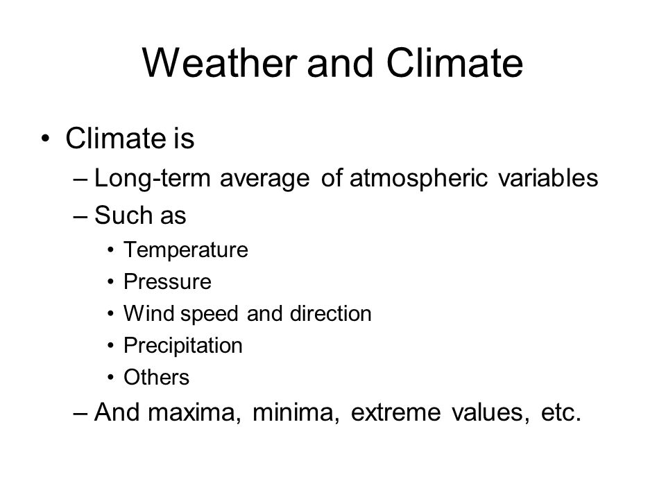 Weather and Climate Climate is