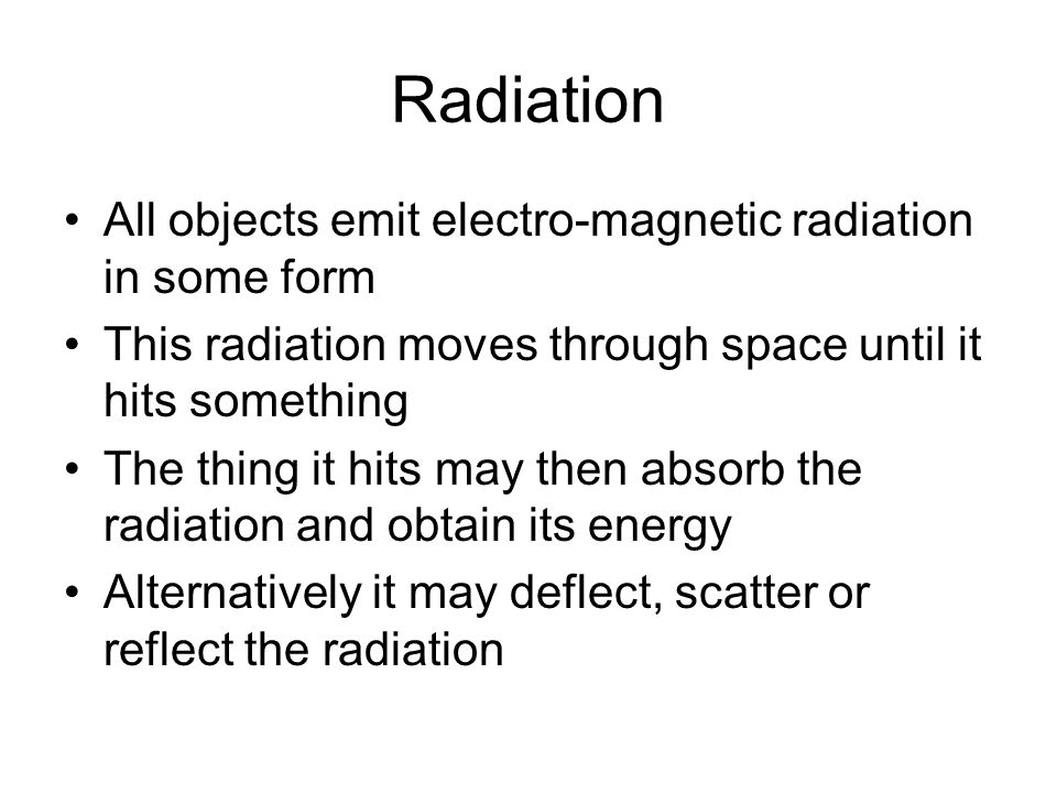 Radiation All objects emit electro-magnetic radiation in some form