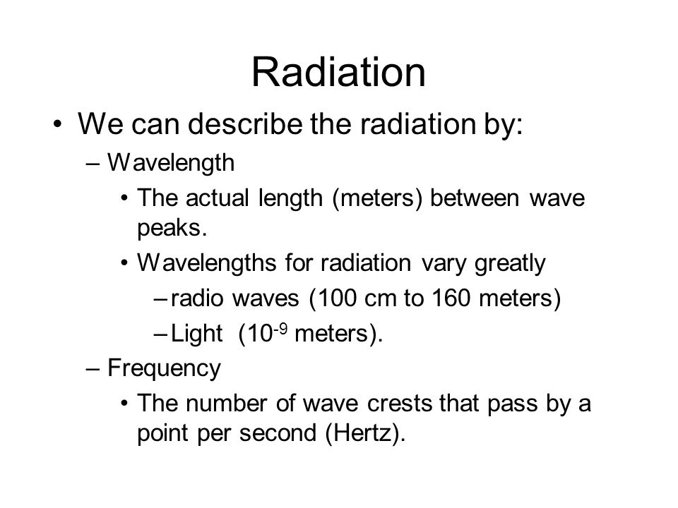 Radiation We can describe the radiation by: Wavelength