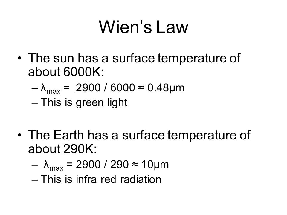 Wien's Law The sun has a surface temperature of about 6000K: