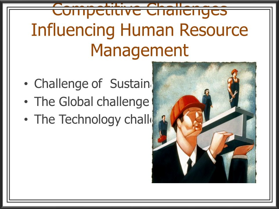Competitive Challenges Influencing Human Resource Management