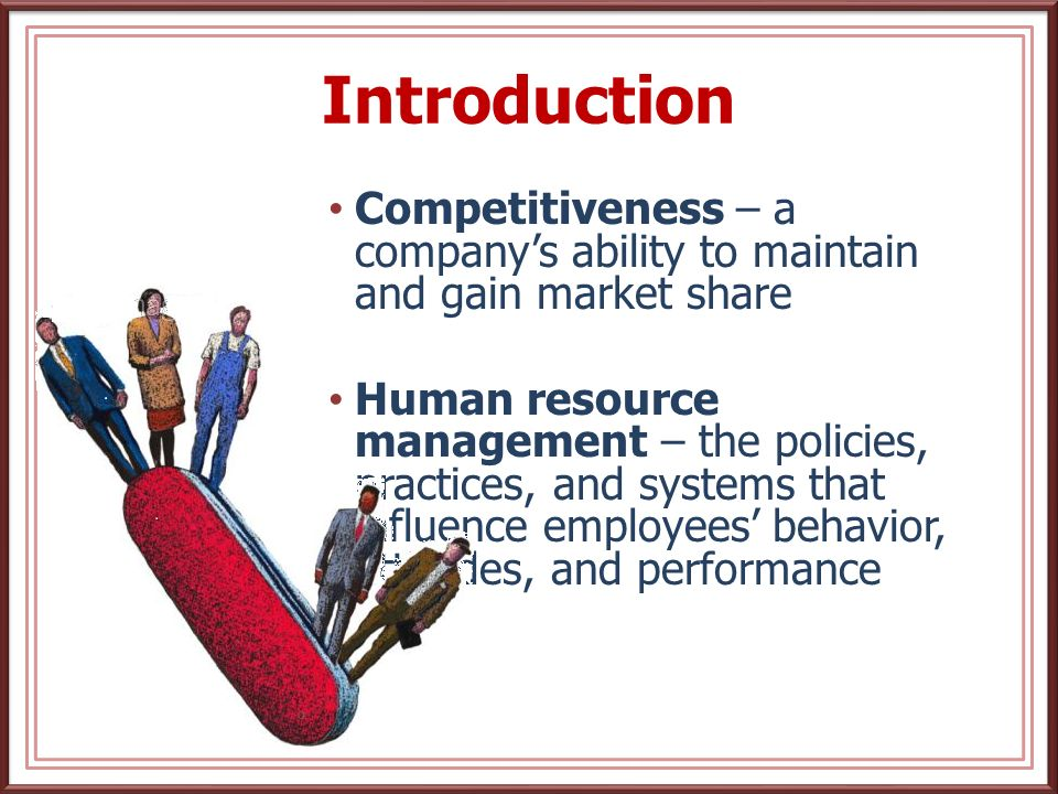 Introduction Competitiveness – a company's ability to maintain and gain market share.