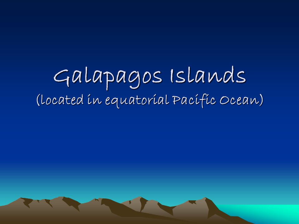 Galapagos Islands (located in equatorial Pacific Ocean)