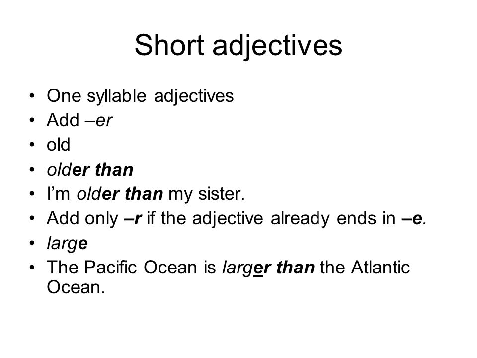 Short adjectives One syllable adjectives Add –er old older than