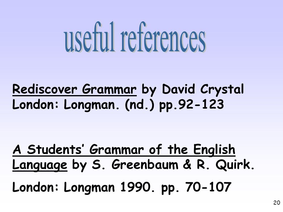 useful references Rediscover Grammar by David Crystal London: Longman. (nd.) pp.92-123.
