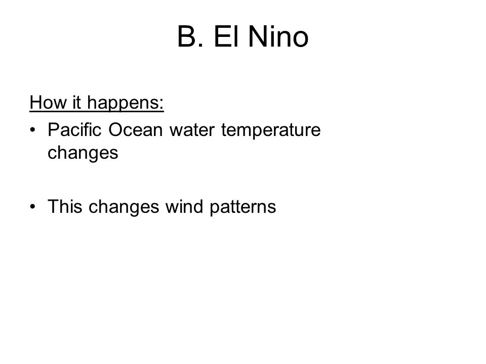 B. El Nino How it happens: Pacific Ocean water temperature changes