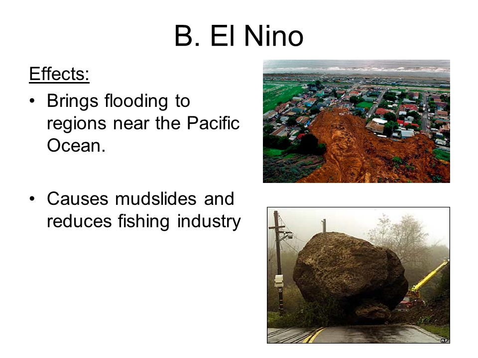 B. El Nino Effects: Brings flooding to regions near the Pacific Ocean.