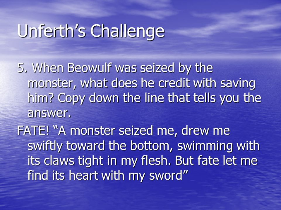 Unferth's Challenge 5. When Beowulf was seized by the monster, what does he credit with saving him Copy down the line that tells you the answer.