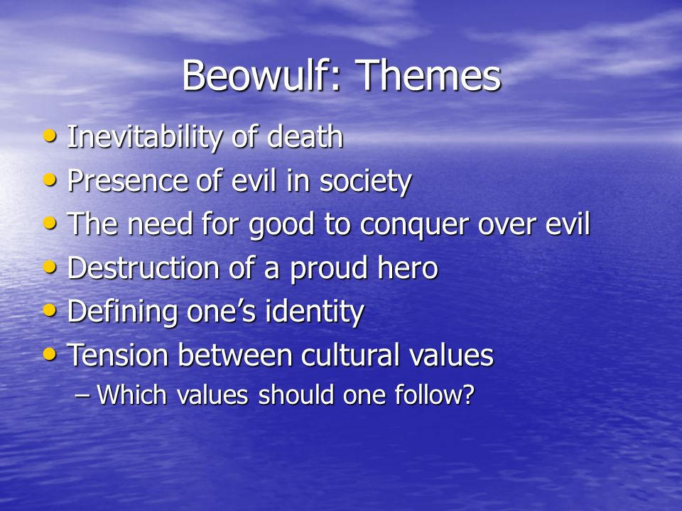 Beowulf: Themes Inevitability of death Presence of evil in society