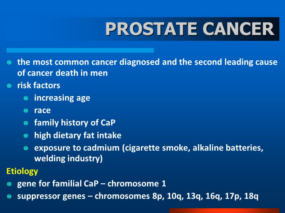 PROSTATE CANCER the most common cancer diagnosed and the second leading cause of cancer death in men.