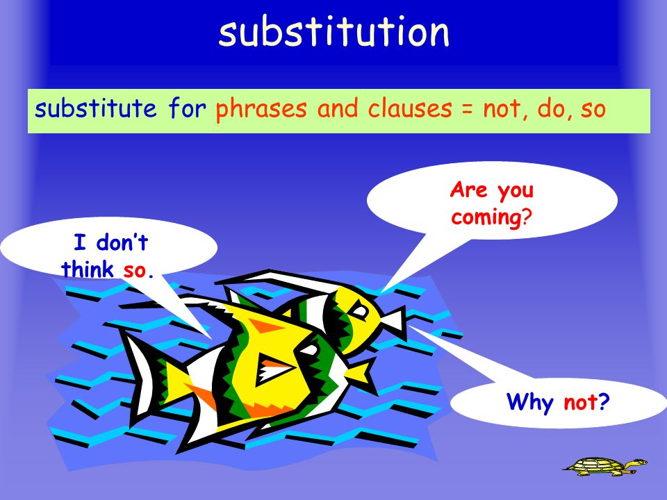 substitution substitute for phrases and clauses = not, do, so