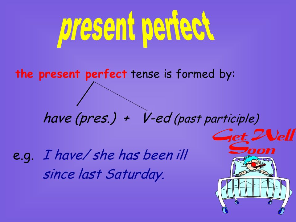 present perfect have (pres.) + V-ed (past participle)