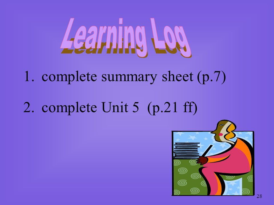 Learning Log complete summary sheet (p.7) complete Unit 5 (p.21 ff)