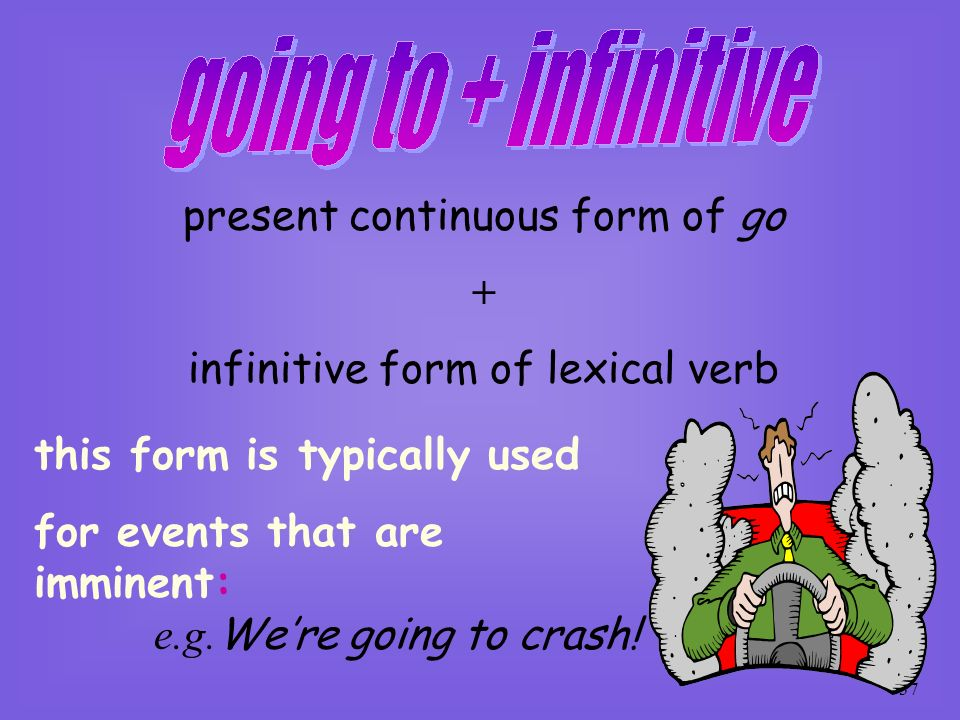 present continuous form of go + infinitive form of lexical verb