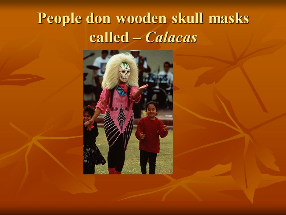 People don wooden skull masks called – Calacas