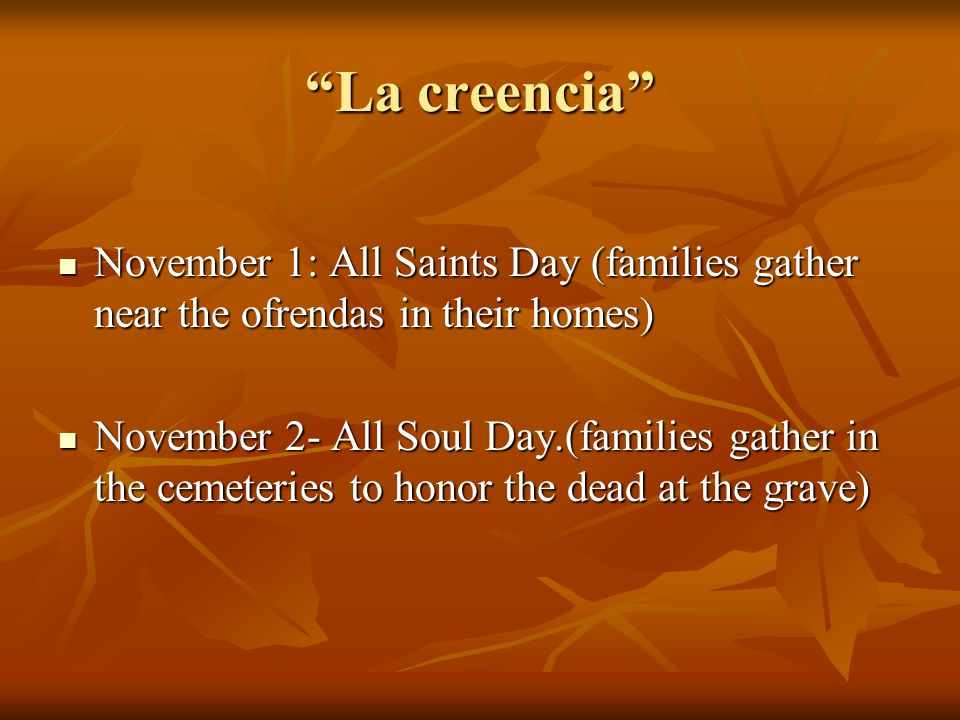 La creencia November 1: All Saints Day (families gather near the ofrendas in their homes)