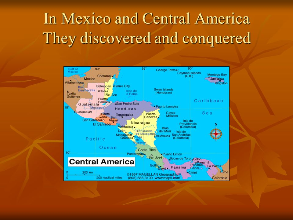 In Mexico and Central America They discovered and conquered
