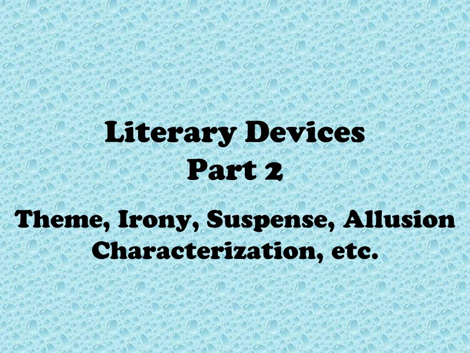 Theme, Irony, Suspense, Allusion Characterization, etc.