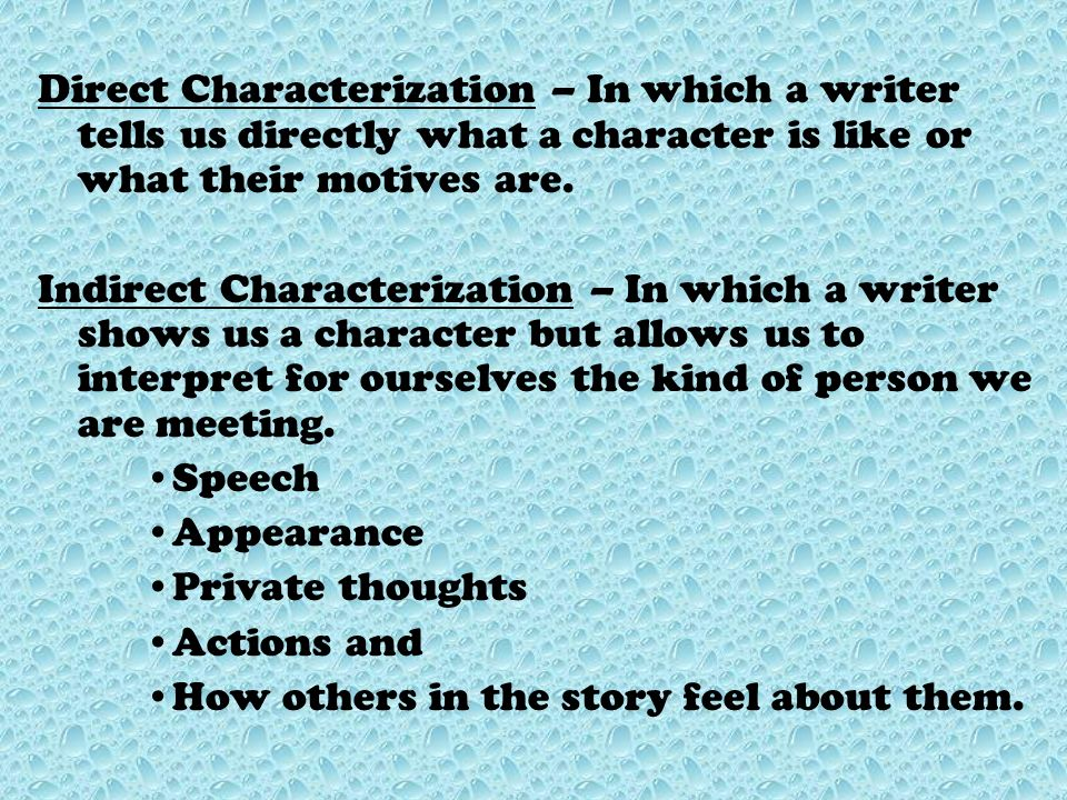 Direct Characterization – In which a writer tells us directly what a character is like or what their motives are.
