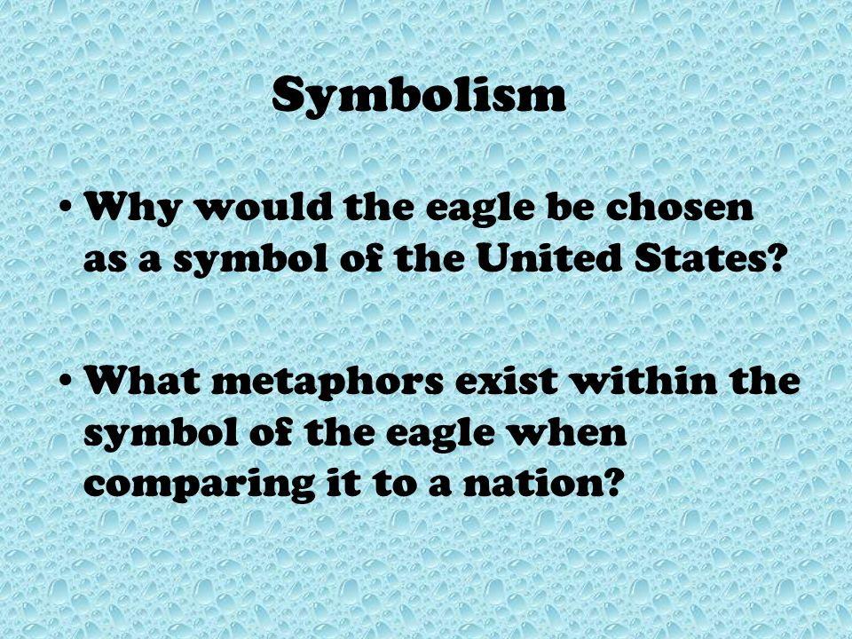 Symbolism Why would the eagle be chosen as a symbol of the United States