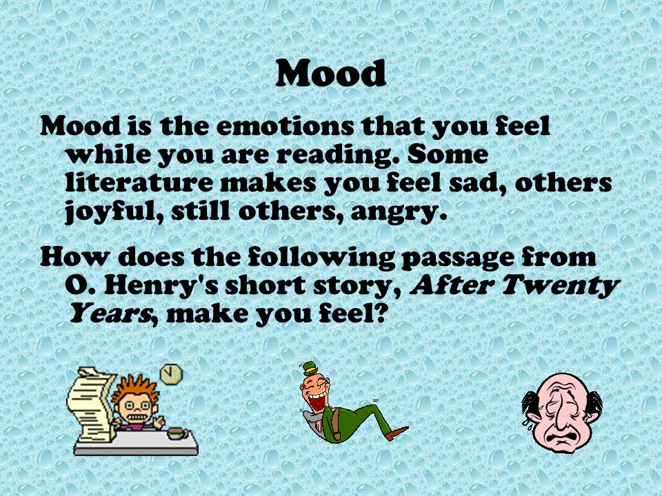 Mood Mood is the emotions that you feel while you are reading. Some literature makes you feel sad, others joyful, still others, angry.