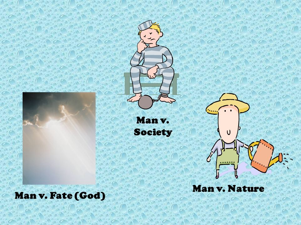 Man v. Society Man v. Fate (God) Man v. Nature