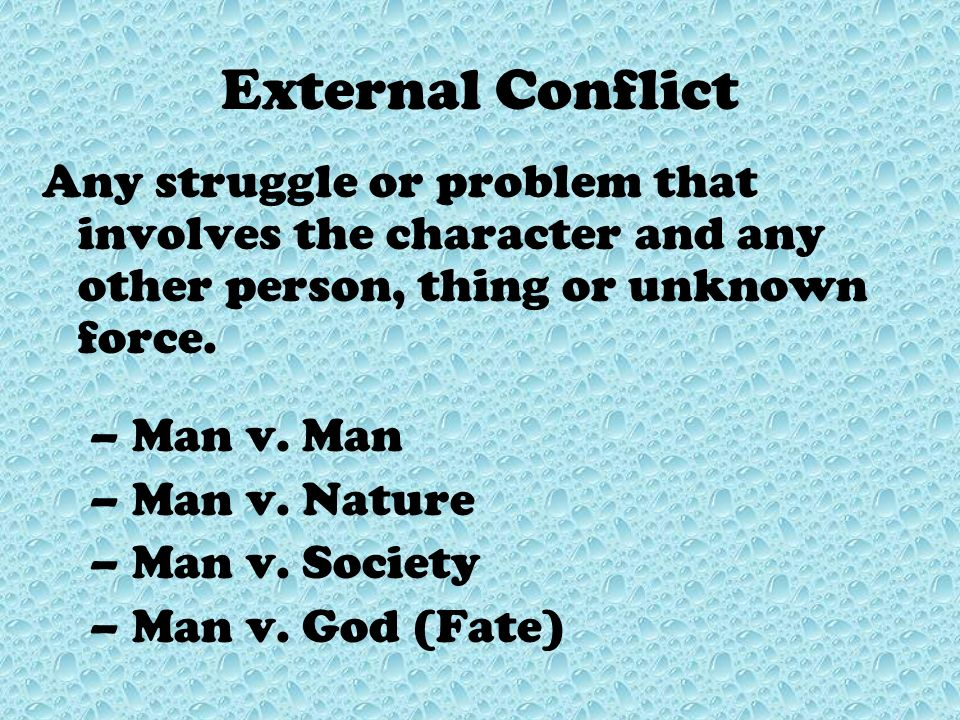 External Conflict Any struggle or problem that involves the character and any other person, thing or unknown force.