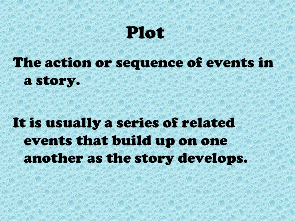 Plot The action or sequence of events in a story.