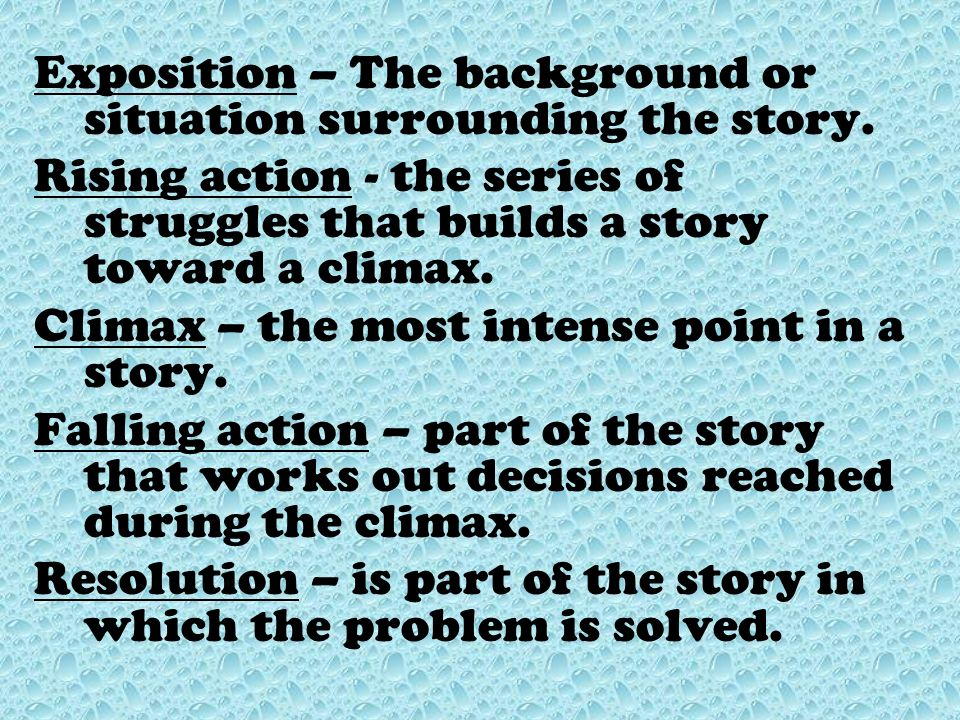 Exposition – The background or situation surrounding the story.