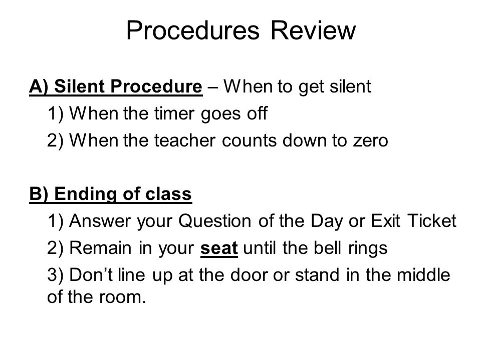 Procedures Review A) Silent Procedure – When to get silent