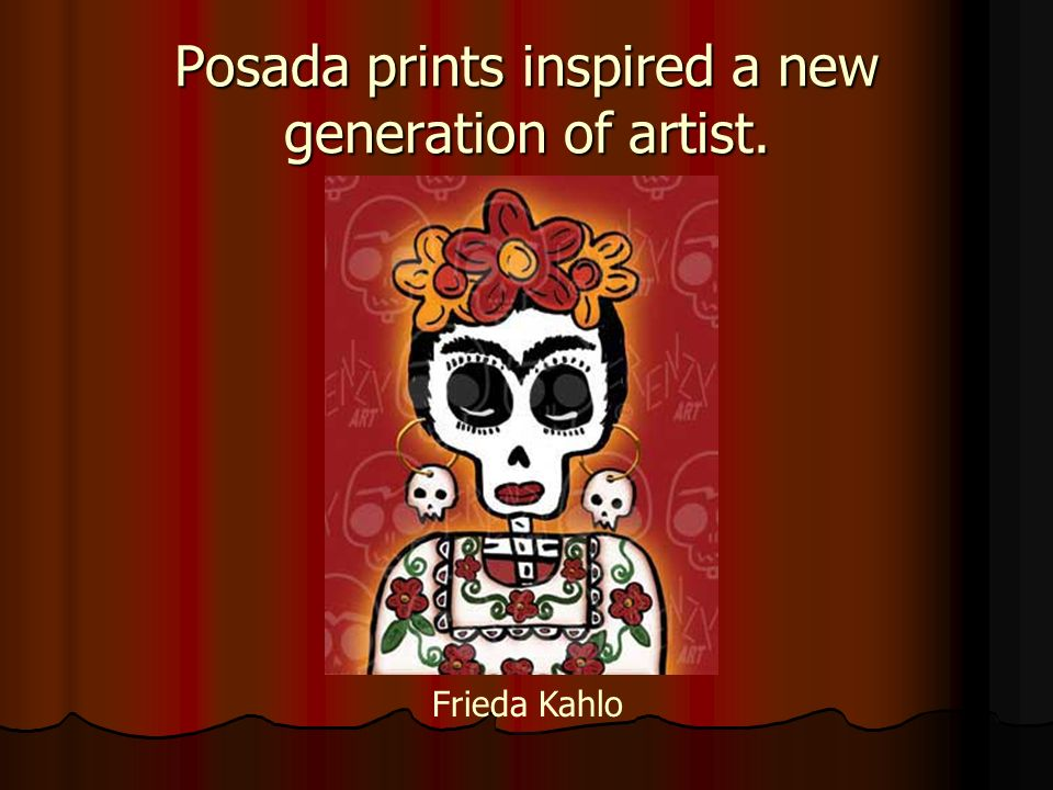 Posada prints inspired a new generation of artist.