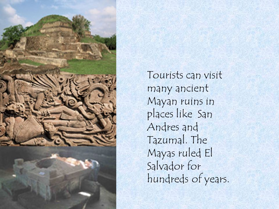 Tourists can visit many ancient Mayan ruins in places like San Andres and Tazumal.