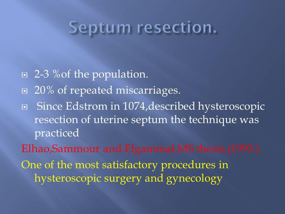 Septum resection. 2-3 %of the population.