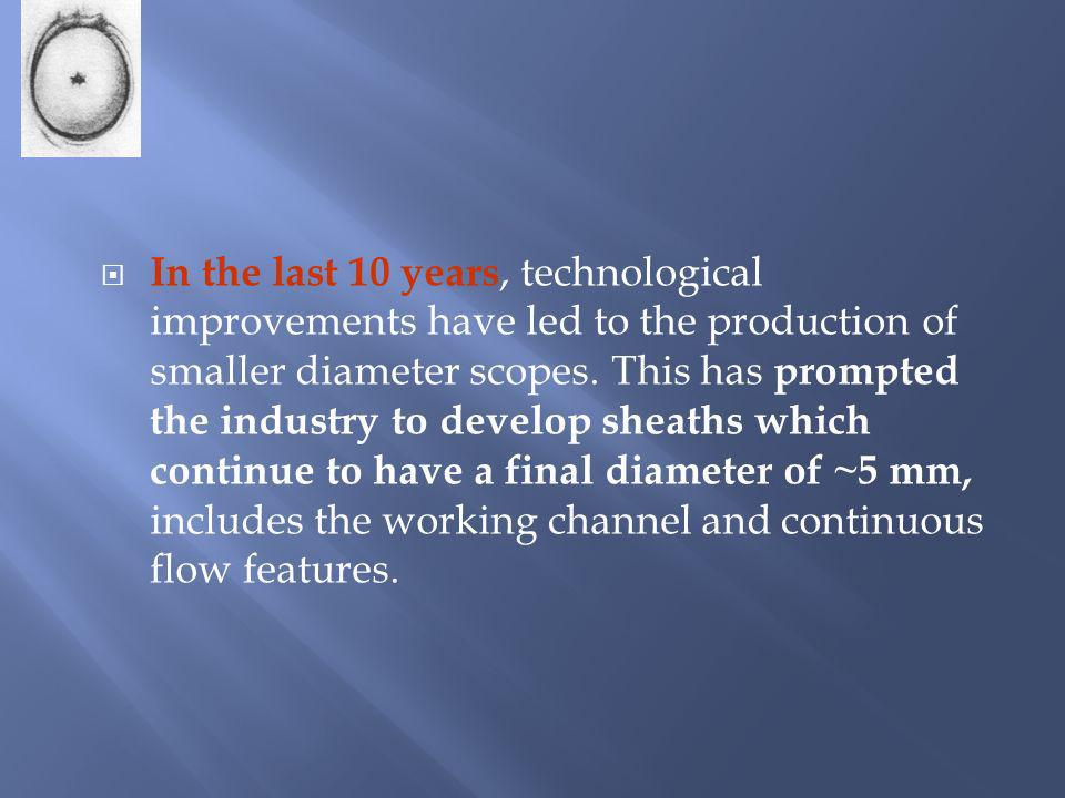 In the last 10 years, technological improvements have led to the production of smaller diameter scopes.