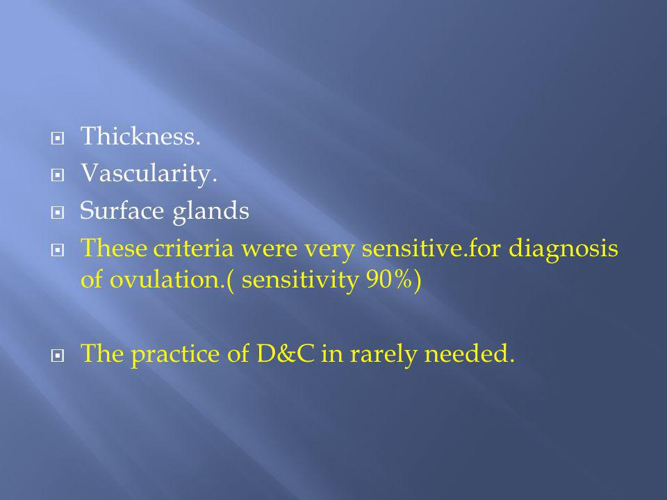 Thickness. Vascularity. Surface glands. These criteria were very sensitive.for diagnosis of ovulation.( sensitivity 90%)