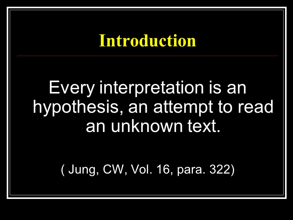 Introduction Every interpretation is an hypothesis, an attempt to read an unknown text.