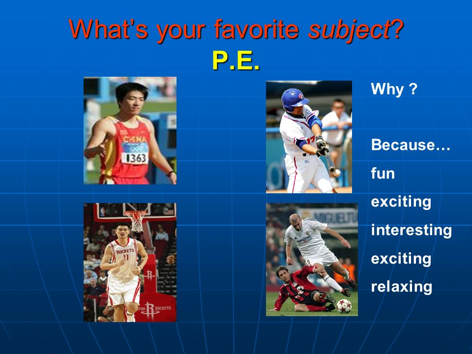 What's your favorite subject P.E.