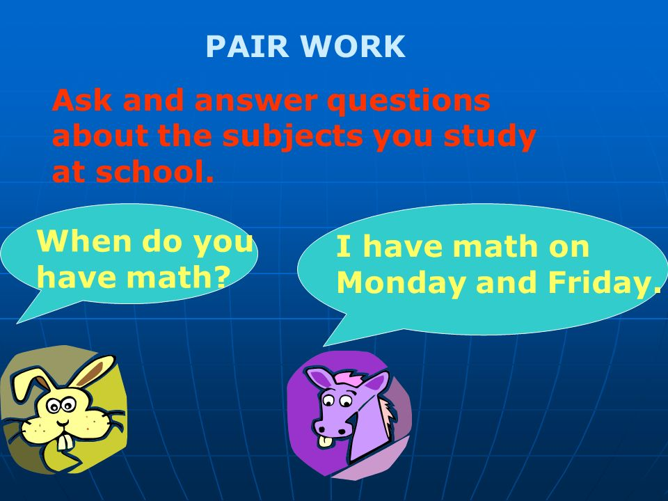 PAIR WORK Ask and answer questions about the subjects you study at school.