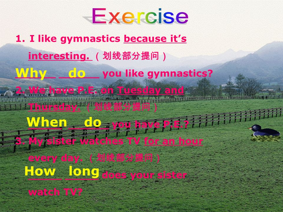 Exercise Why do When do How long 1. I like gymnastics because it's
