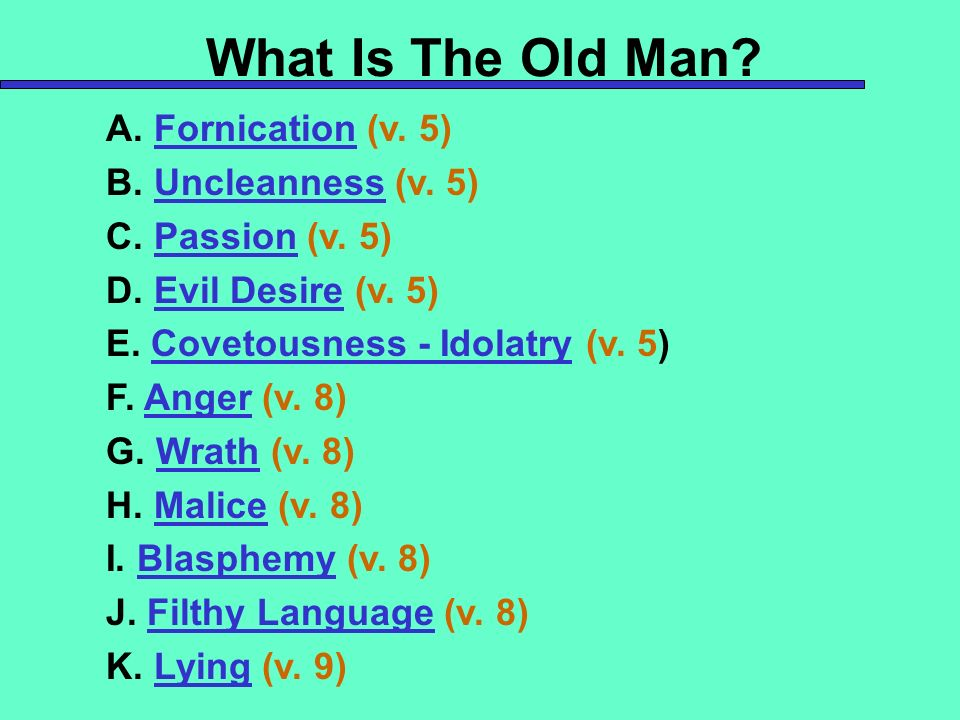 What Is The Old Man A. Fornication (v. 5) B. Uncleanness (v. 5)