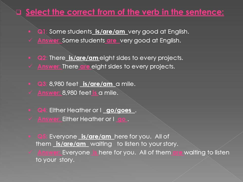 Select the correct from of the verb in the sentence: