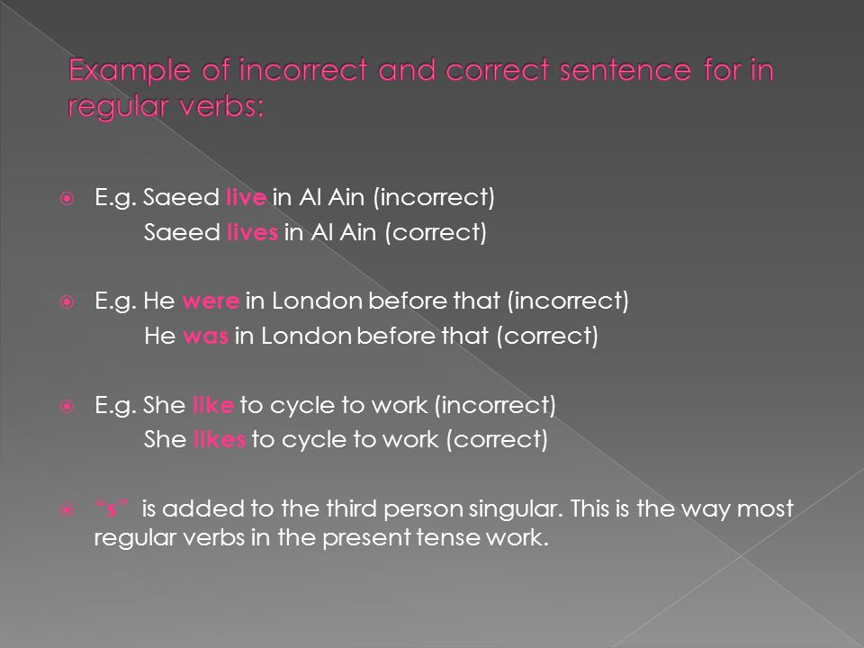 Example of incorrect and correct sentence for in regular verbs: