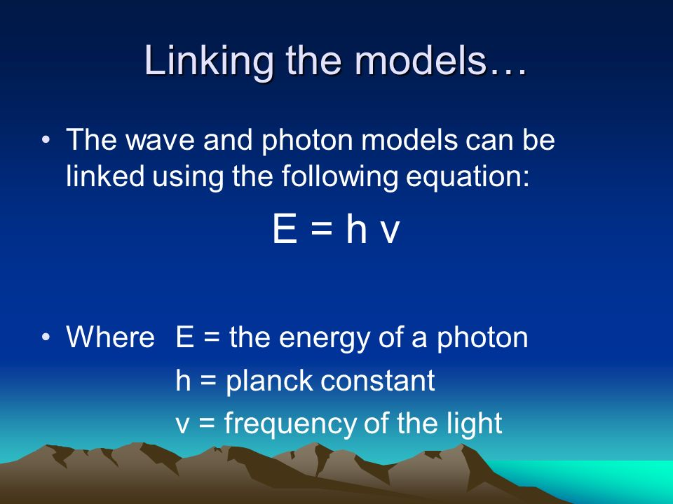 Linking the models… E = h v